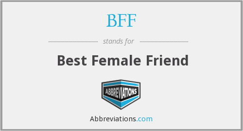WHO IS A BFF[BEST FRIEND WHO IS A FEMALE] AND THE BENEFITS OF HAVING ONE